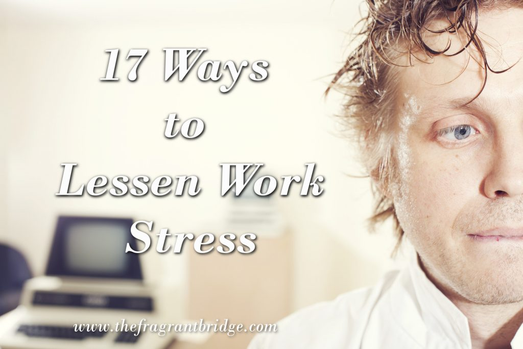 17 ways to lessen work stress