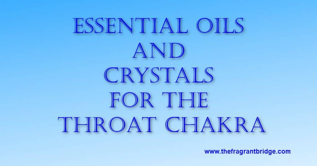 Essential oils and crystals for the throat chakra