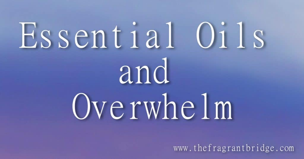 essential oils and overwhelm