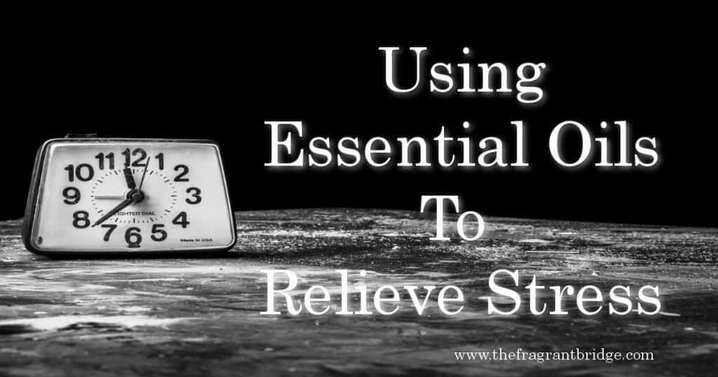 Using Essential Oils To Relieve Stress
