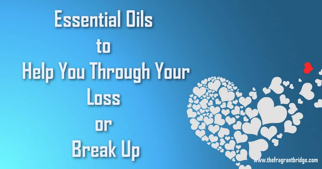 Essential Oils to Help You Through Your Loss or Break Up