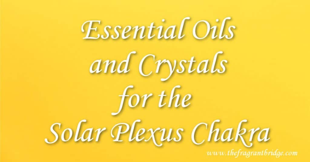Essential Oils and Crystals for the Solar Plexus Chakra