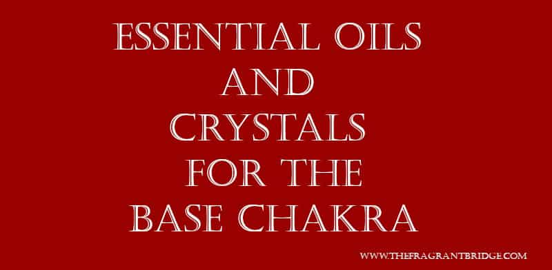 Essential oils and crystals for the base chakra