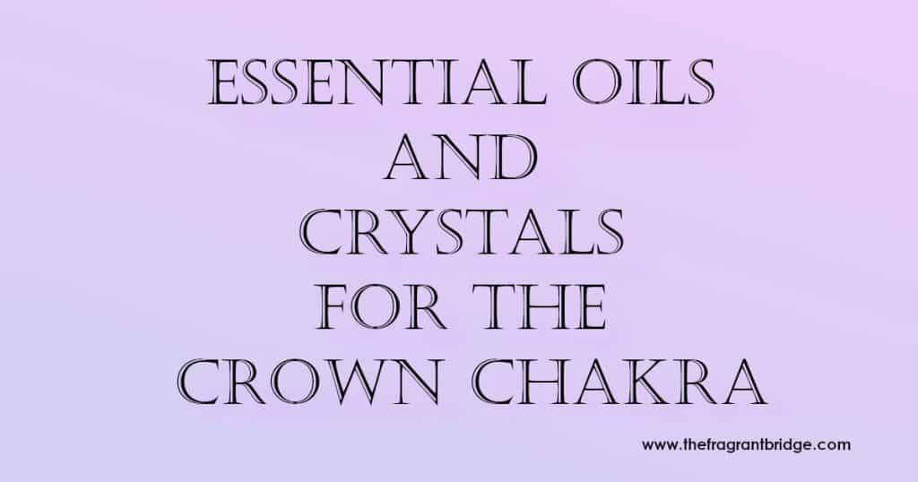 Essential oils and crystals for the crown chakra header