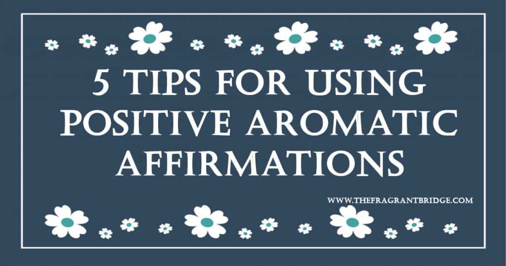 5 Tips for Using Positive Aromatic Affirmations